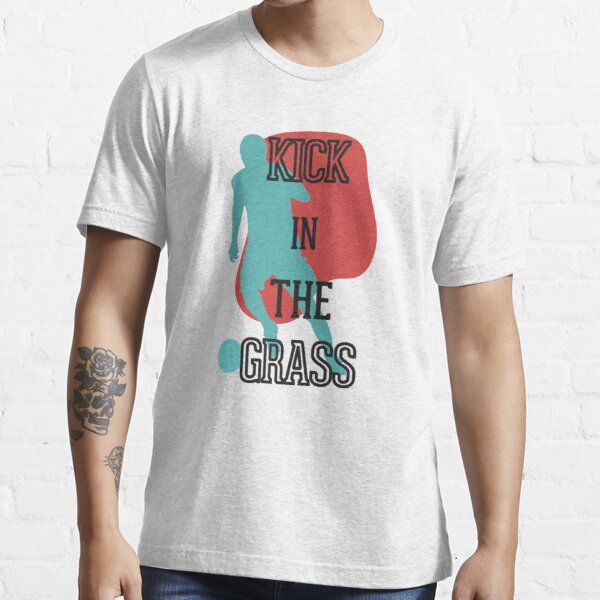 Copy of Kick In The Grass Essential T-Shirt
