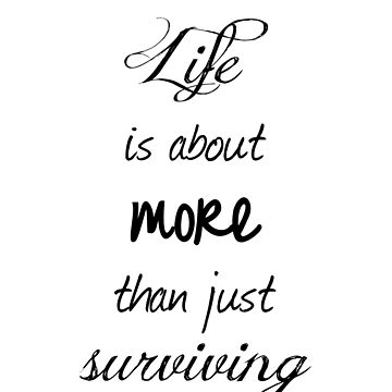 Life is about more than just surviving by Sorenza