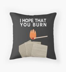 I Hope That You Burn Throw Pillow