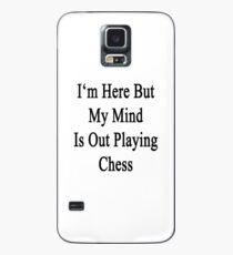 I'm Here But My Mind Is Out Playing Chess  Case/Skin for Samsung Galaxy