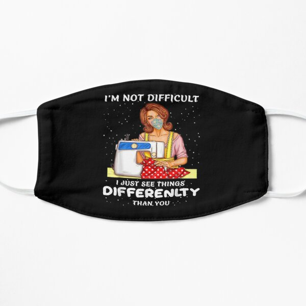 I'm Not Difficult I Just See Things Differenlty Than You  Flat Mask