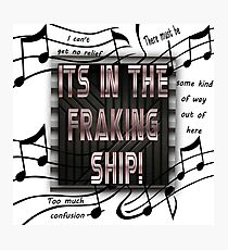 It's in the Fraking Ship! Photographic Print