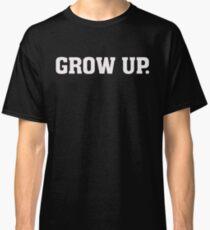 Grow Up - Funny Humor T Shirt Classic T-Shirt