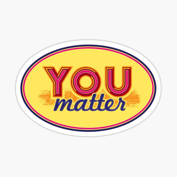 You Matter (on light) Sticker