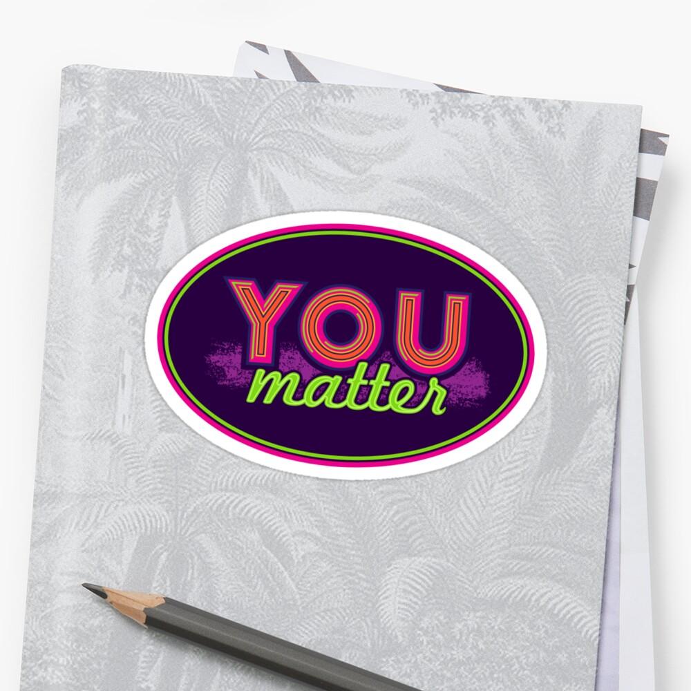 You Matter (on dark) Sticker