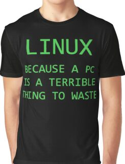 Linux - Because a PC is a terrible thing to waste.  Graphic T-Shirt