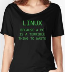 Linux - Because a PC is a terrible thing to waste.  Women's Relaxed Fit T-Shirt
