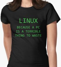 Linux - Because a PC is a terrible thing to waste.  Womens Fitted T-Shirt