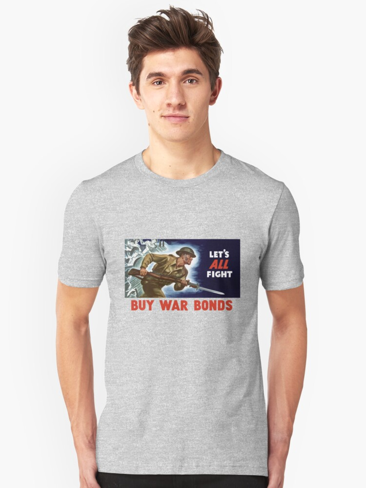 Let's all fight! Buy War Bonds -- WWII Unisex T-Shirt Front