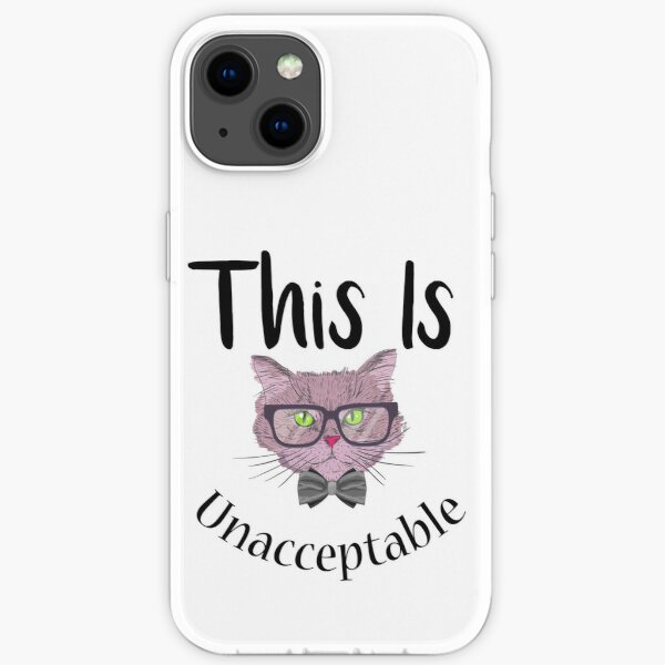 This is unacceptable Funny Cat iPhone Soft Case