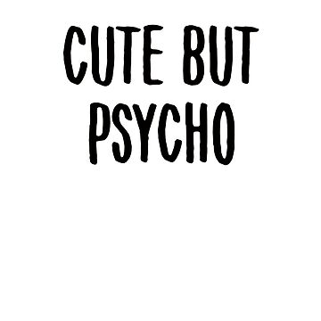 Cute but Psycho by lawenbwown