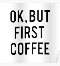 Ok, But First Coffee Poster