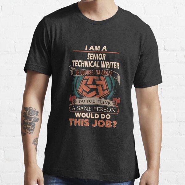 Senior Technical Writer T Shirt - Sane Person Gift Item Tee Essential T-Shirt