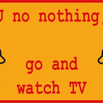 U know nothing... go watch TV von Exilant