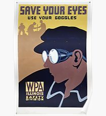 WPA United States Government Work Project Administration Poster 0381 Save Your Eyes Use Your Goggles Poster
