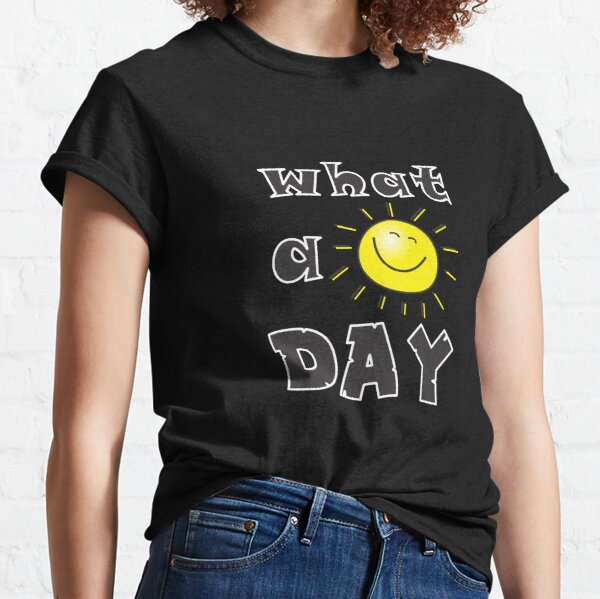 What a sunny day it is ! Classic T-Shirt