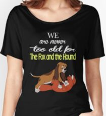We Are Never Too Old For The Fox And The Hound T-shirts Women's Relaxed Fit T-Shirt