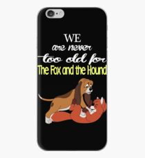 We Are Never Too Old For The Fox And The Hound T-shirts iPhone Case