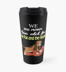 We Are Never Too Old For The Fox And The Hound T-shirts Travel Mug
