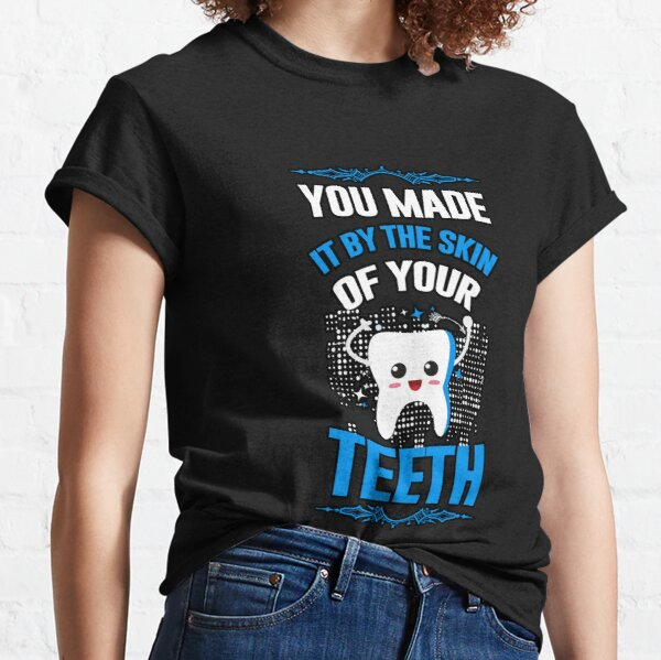 You made it by the skin of your teeth Classic T-Shirt