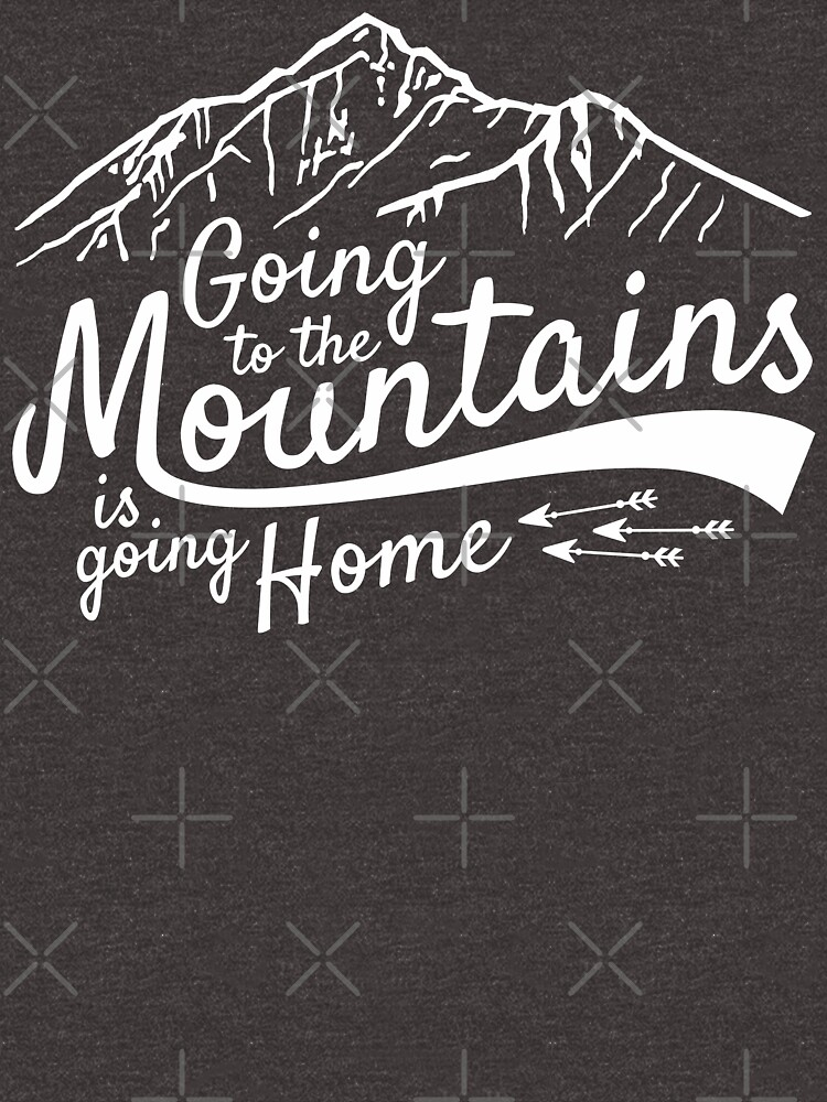 Going to the Mountains is going home | Women's Relaxed Fit T-Shirt