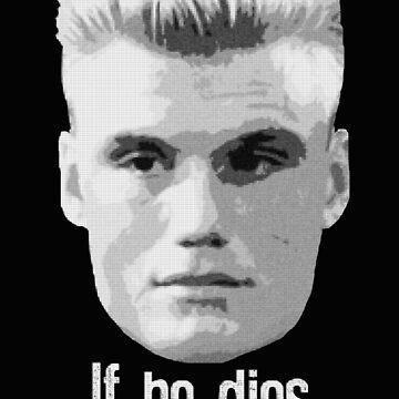 Ivan Drago If He Dies He Dies by MimiDezines