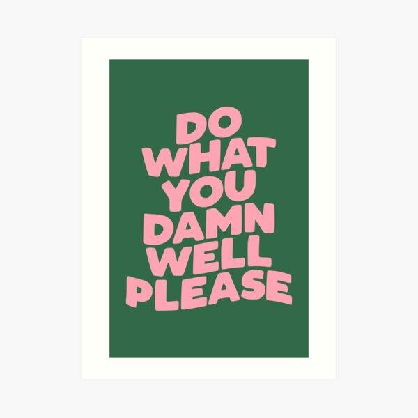Do What You Damn Well Please Art Print