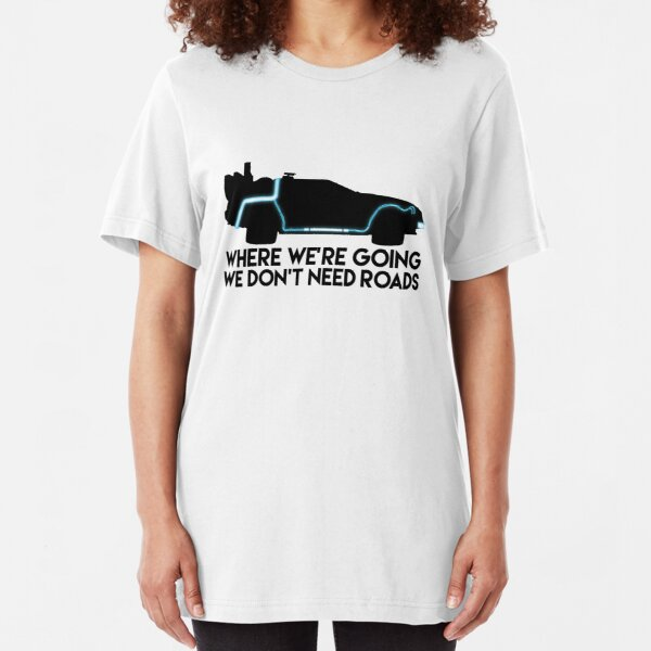 We Don't Need Roads Slim Fit T-Shirt