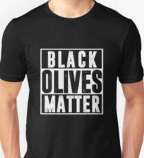 Black Olives Matter T shirt T-Shirt