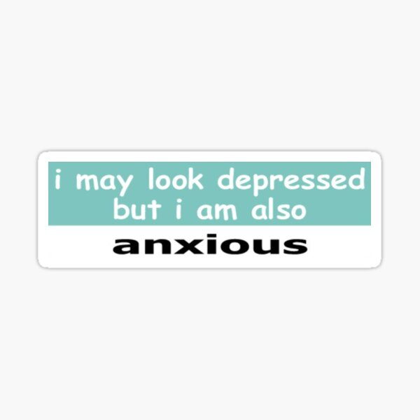 Depressed and anxious Sticker
