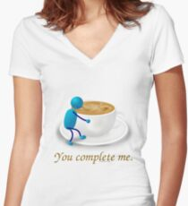 You complete me -- coffee Women's Fitted V-Neck T-Shirt