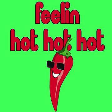 Feeling Hot Hot Hot - Are you feelin it? Sticker Funny Chili T-Shirt by deanworld