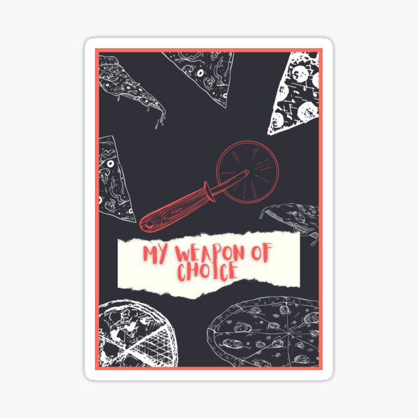 My weapon of choice Sticker