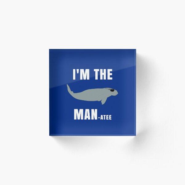 I'm The Manatee  - Cute Manatee Acrylic Block