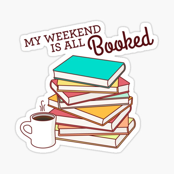 My Weekend is All Booked Sticker