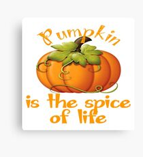 PUMPKIN IS THE SPICE OF LIFE Canvas Print