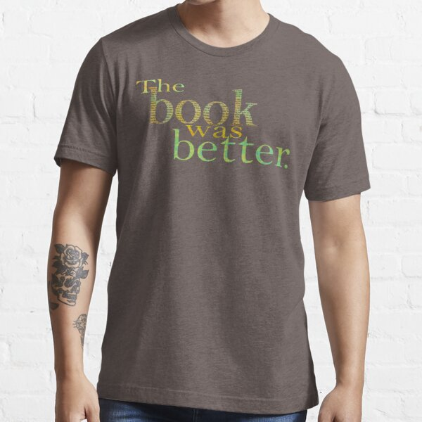 The Book Was Better Essential T-Shirt