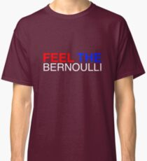 Feel The Bernoulli 1 Classic T-Shirt