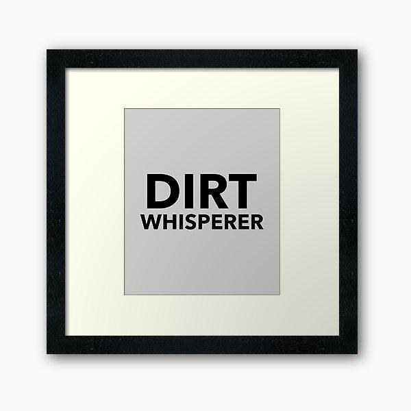 Dirt Whisperer Framed Art Print