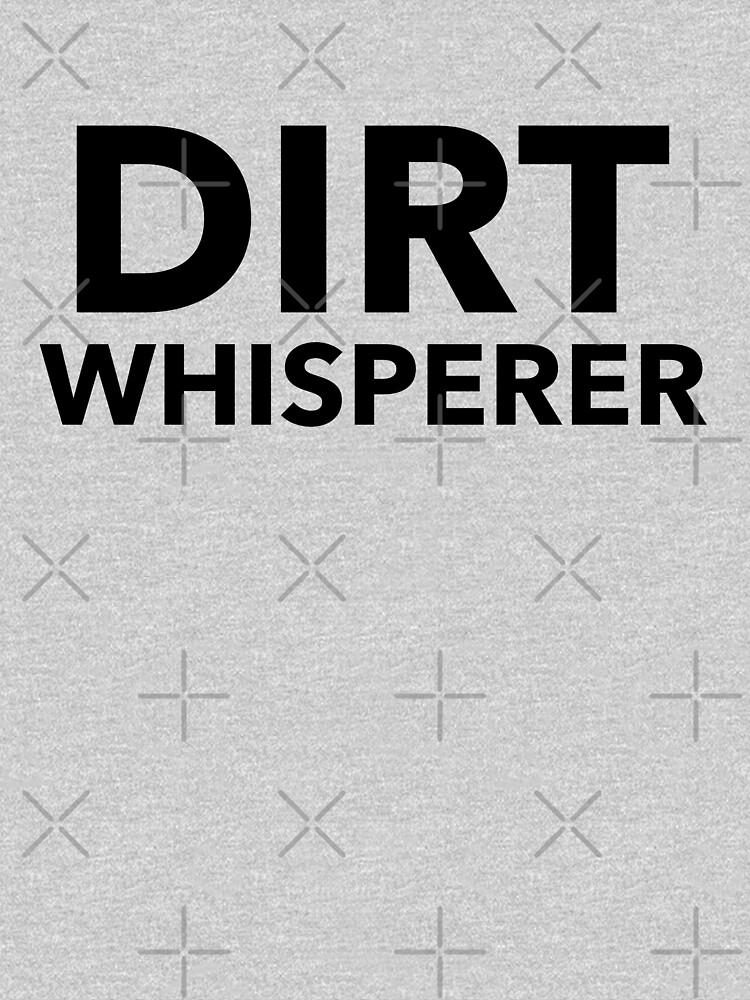 Dirt Whisperer by sanworldmerch