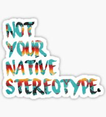 Not Your Native Stereotype Sticker