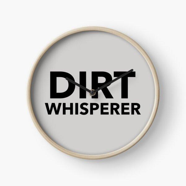 Dirt Whisperer Clock