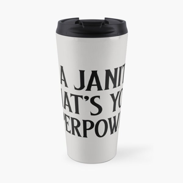 I'm a janitor what's your superpower? Travel Mug