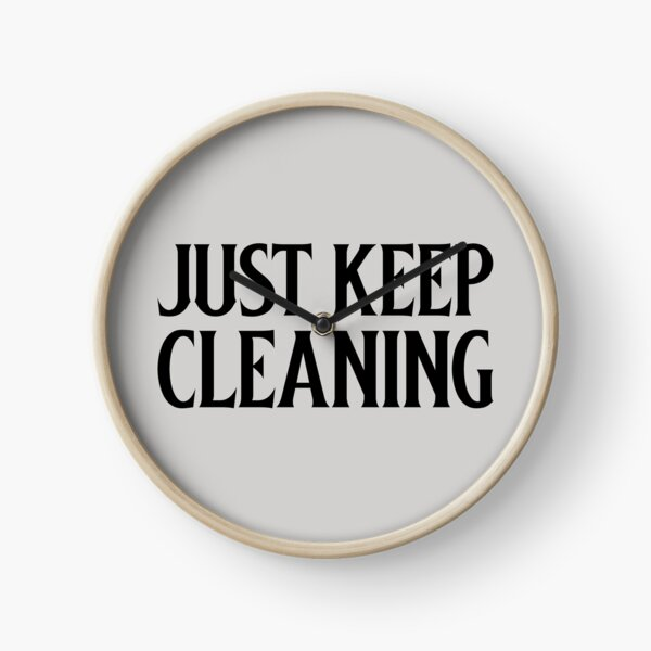 Just keep Cleaning Clock