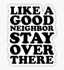 Like a Good Neighbor Sticker