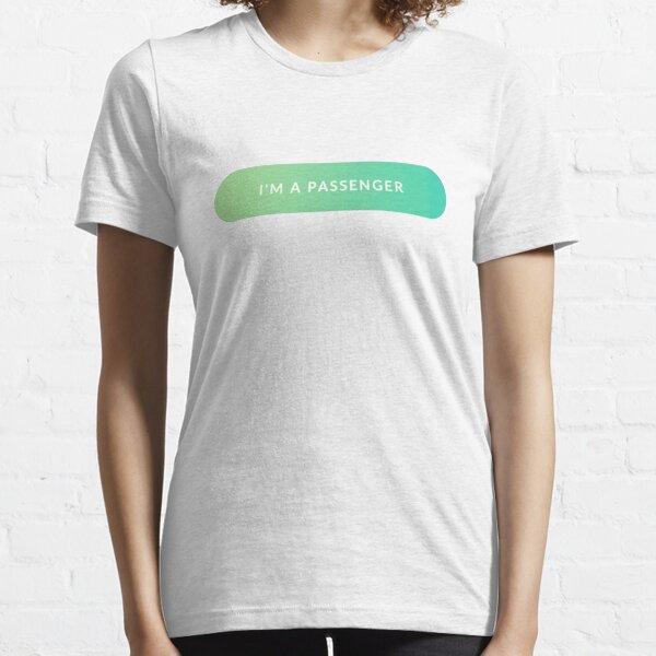 I'm A Passenger Essential T-Shirt