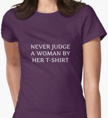 Never Judge A Woman By Her T-Shirt T-Shirt