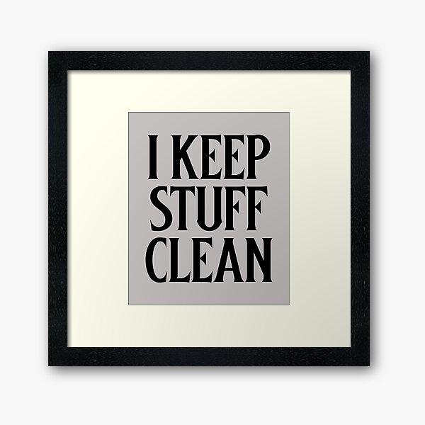 I keep Stuff Clean Framed Art Print