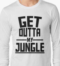 Get Outta My Jungle Long Sleeve T-Shirt