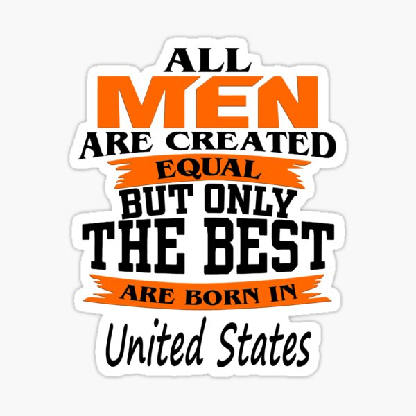 All Men Are Created Equal But Only The Best Are Born in united states - funny Sticker